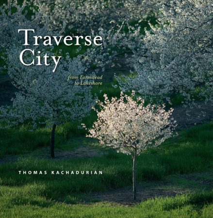 Traverse City from Farmstead to Lakeshore by Thomas Kachadurian